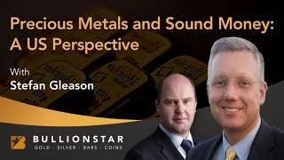 BullionStar Perspectives: Precious Metals and Sound Money: A US Perspective