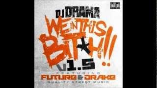Dj Drama Ft Drake Future- We In This B*tch REMIX