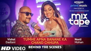 Making Of Tumhe Apna Banane Ka/Chand Chupa | Neeti Mohan Vishal Dadlani | T-Series MixTape  Season2