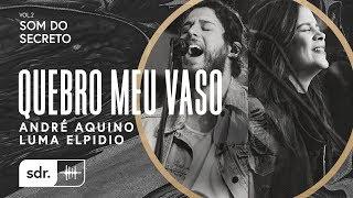 Quebro Meu Vaso - André Aquino + Luma Elpídio // Som do Secreto (Vol.2) | Som Do Reino