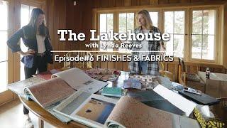Finishes & Fabrics | The Lakehouse | Ep. 6