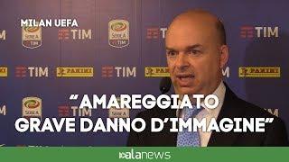 """Milan, Fassone: """"Uefa? Sorpreso e amareggiato, grave danno immagine"""""""