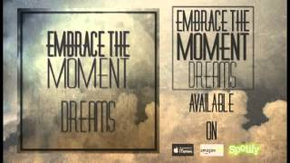 Embrace The Moment - Dreams (New Song 2013)
