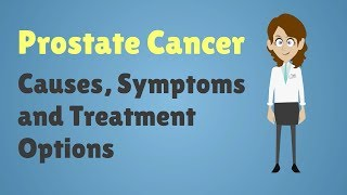 Prostate Cancer - Causes, Symptoms and Treatment Options