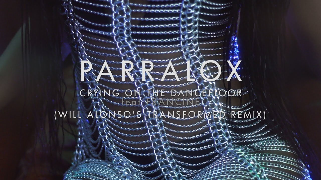 Parralox - Crying on the Dancefloor feat Francine (Will Alonso's Transformed Remix) (Music Video)