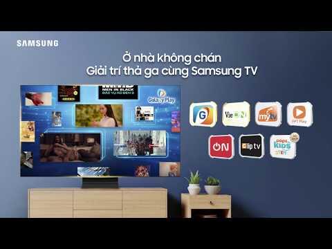 Ở nhà không chán – Giải trí thả ga cùng TV Samsung