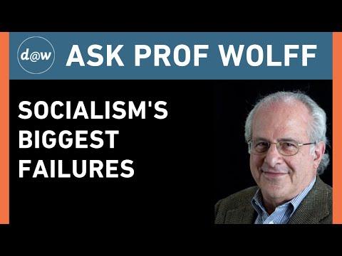 Ask Prof Wolff:  Socialism's Biggest Failures