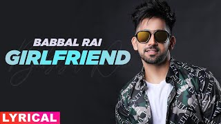 Girlfriend (Lyrical) | Babbal Rai | Pav Dharia | Latest Punjabi Song 2020 | Speed Records