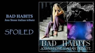 SPOILED - BAD HABITS (JOSS STONE ITALIAN TRIBUTE)