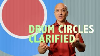 Drum Circles Clarified
