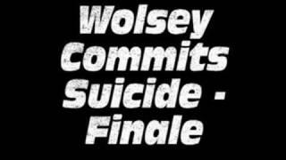 Wolsey commits Suicide - Finale