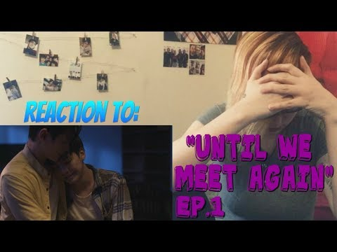 """Reaction to """"Until We Meet Again"""" Ep.1 [I'M SO SAD!!!!]"""