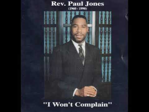 """""""I WON'T COMPLAIN""""  REV.PAUL JONES  (Extended Version)  Praise Break"""