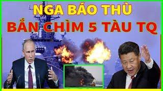 TIN KHẨN CẤP-Nga BÁO THÙ Bắn Chìm 5 Tàu HẢI CẢNH Trung Quốc-Trả Đũa BẮC KINH
