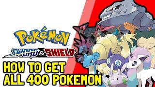 Pokemon Sword & Shield How To Get All 400 Pokemon (All Pokemon Locations) (Full Pokedex Guide)