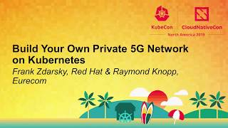 Build Your Own Private 5G Network on Kubernetes - Frank Zdarsky, Red Hat & Raymond Knopp, Eurecom