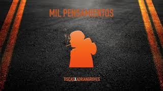Tiscas x Adrian Groves - Mil Pensamientos