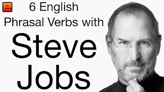 6 English Phrasal Verbs with Steve Jobs - The English Fluency Guide - EnglishAnyone com