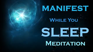 MANIFEST while you SLEEP Meditation~Listen Just Before BED
