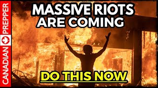 Prepare for Massive Riots: Do this Now