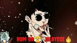 Zamana🌎 JaLeGa🔥 hum or😤 jalaye ge🔥   attitude whatsapp status   A😘H  