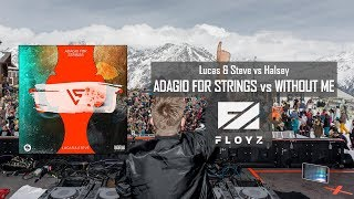 Lucas & Steve Vs Halsey   Adagio For Strings Vs Without Me (Floyz Mashup)