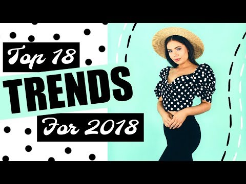 Top 18 Fashion Trends for 2018!