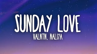 VALNTN, Naliya - Sunday Love (Lyrics)