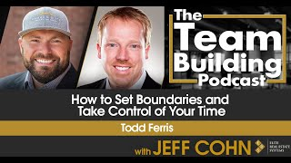 How to Set Boundaries and Take Control of Your Time w/ Todd Ferris
