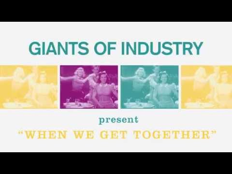 When We Get Together (Song) by Giants of Industry