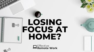 Simple Strategies for Focus When Working from Home - Effective Remote Work