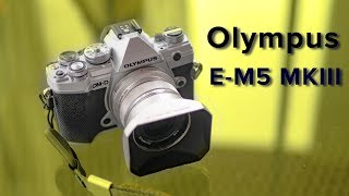 Olympus E-M5 MKIII - First Impression!