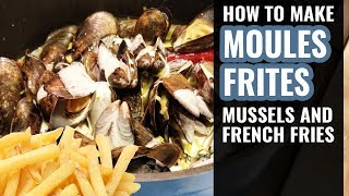 MOULES FRITES (Mussels & French Fries) RECIPE