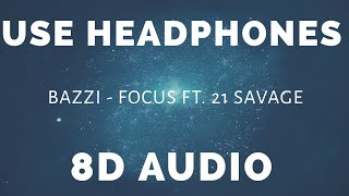 Bazzi   Focus Ft. 21 Savage ( 8D AUDIO )