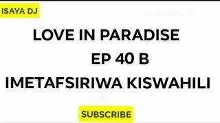 LOVE IN PARADISE EP 40 B Imetafsiriwa Kiswahili