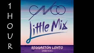[HD] CNCO   Reggaetón Lento Ft. Little Mix (1 Hour Version)