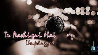 Tu Aashiqui Hai Unplugged | Jhankaar Beats | KK | Official