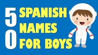 50 Spanish Baby Names for BOYS & How to pronounce them