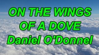 On The Wings Of A Dove - Daniel O'Donnel - with lyrics