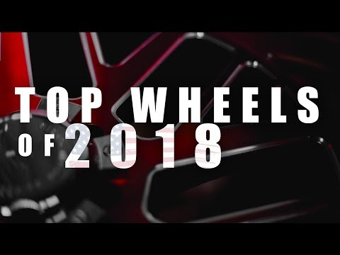THE TOP 18 WHEELS OF 2018!
