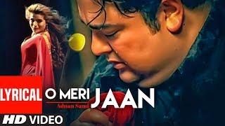 "Adnan Sami ""O Meri Jaan""  Lyrical Video  | Teri Kasam | Feat. Amisha Patel | Super Hit Romantic Song"