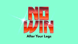 NO WIN   After Your Legs