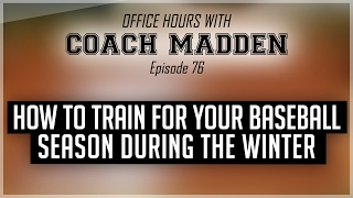 How to TRAIN for your Baseball Season during the WINTER!  [Office Hours with Coach Madden] Ep.76