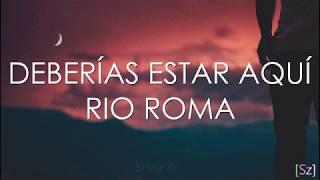 Río Roma   Deberías Estar Aquí (Letra)