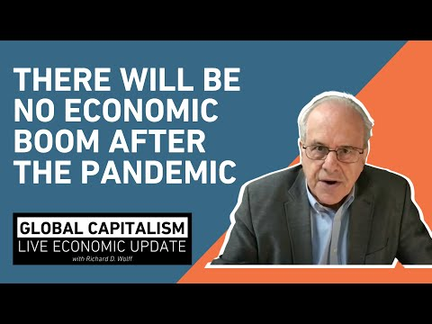 There will be no economic boom after the pandemic - Richard Wolff [Global Capitalism]