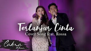 TERLANJUR CINTA - ROSSA Feat CAKRA KHAN