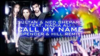 Sultan & Ned Shepard feat. Nadia Ali - Call My Name (Spencer & Hill Remix)