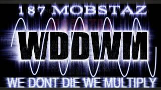 187 MOBSTAZ - WE DON'T DIE, WE MULTIPLY (WDDWM) [AUDIO] free download