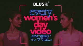 Every Women's Day Video Ever | BLUSH