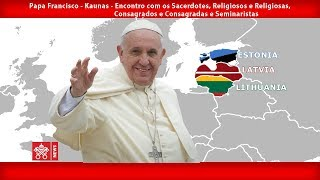 Papa Francisco - Kaunas - Encontro com o clero 23092018